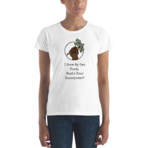 I Grow My Own Food Women's short sleeve t-shirt